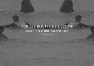 Sur les Routes de l'Écume – Arrêt en Loire Atlantique Ep. 1