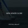 SMA – Mon Vendée Globe par Paul Meilhat