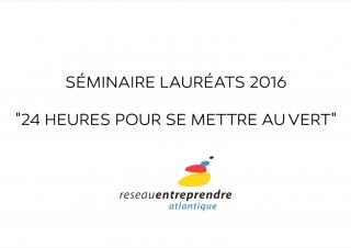 Réseau Entreprendre Atlantique : Séminaire Lauréats 2016 «24 heures pour se mettre au vert»